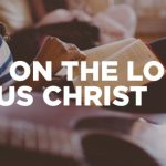 How do we Put on The Lord Jesus Christ? ~ podcast